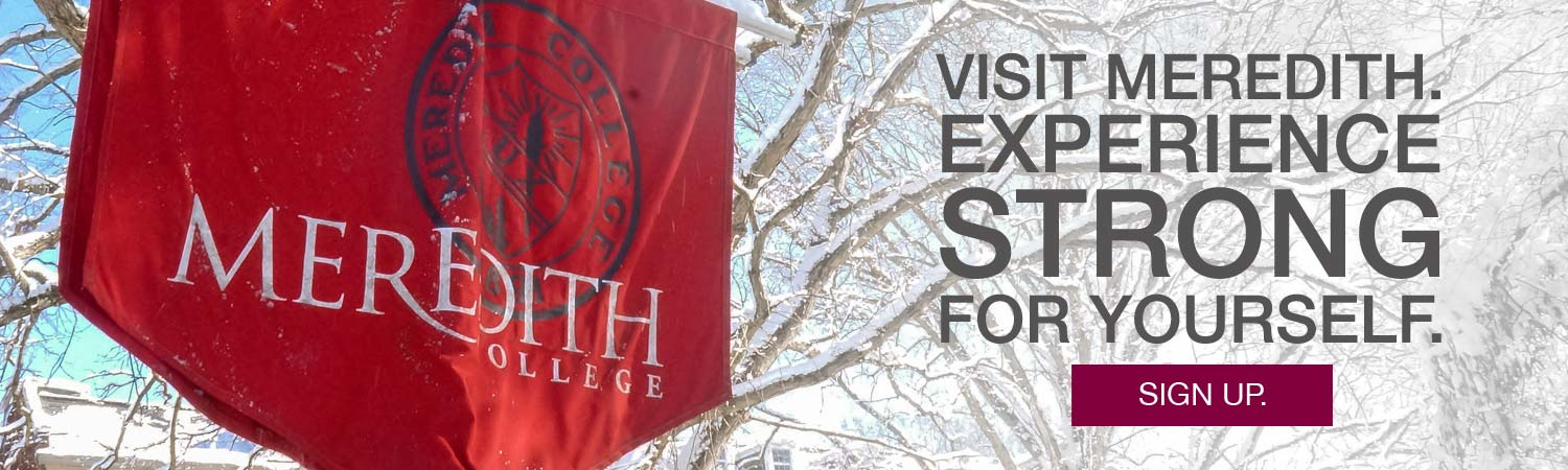 Image of Meredith banner. Text on banner says Meredith College. Text says Visit Meredith. Experience strong for yourself.
