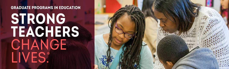 Graduate Programs in Education. Teachers Change Lives