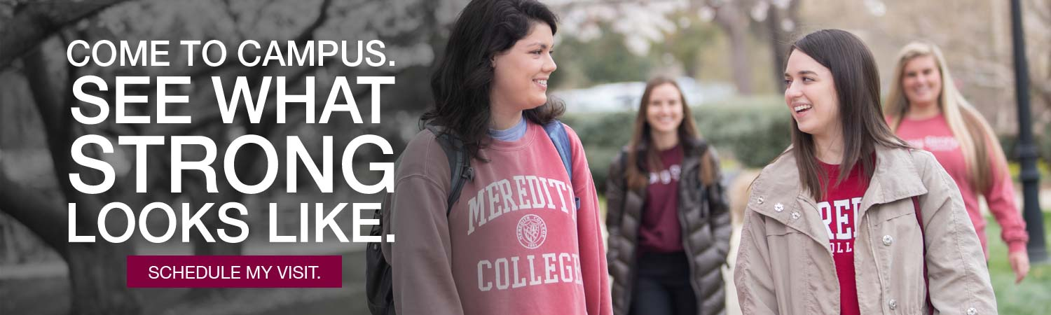 Image of Meredith students. Text says Come to campus. See what strong looks like. Schedule my visit.