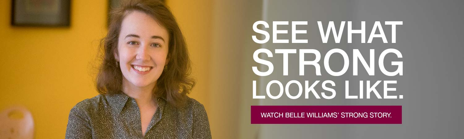 See what strong looks like. Watch Belle Williams Strong Story.