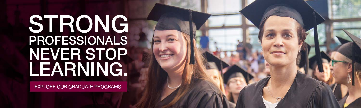 Strong professionals never stop learning. Explore our graduate programs.