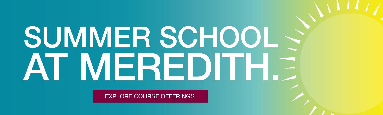 Summer school at Meredith. Explore course offerings.