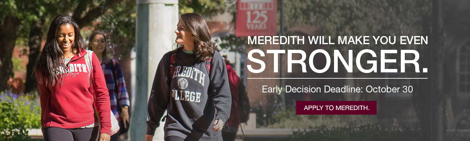 Meredith will make you even stronger. Early Decision Deadline: October 30