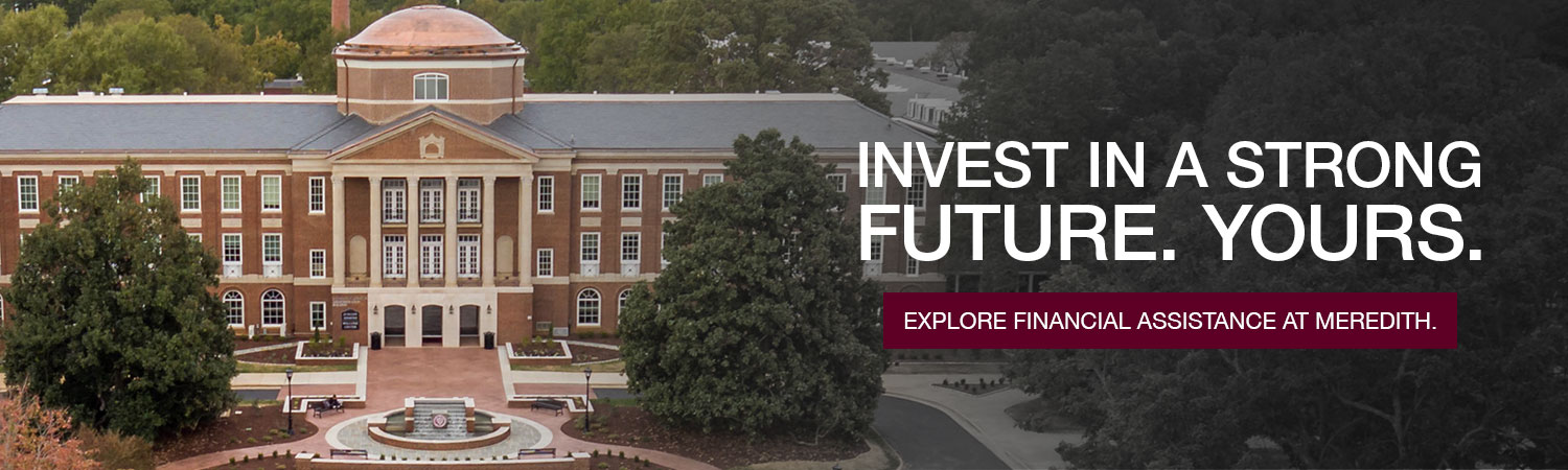 Invest in a strong future. Yours. Explore financial assistance at Meredith.