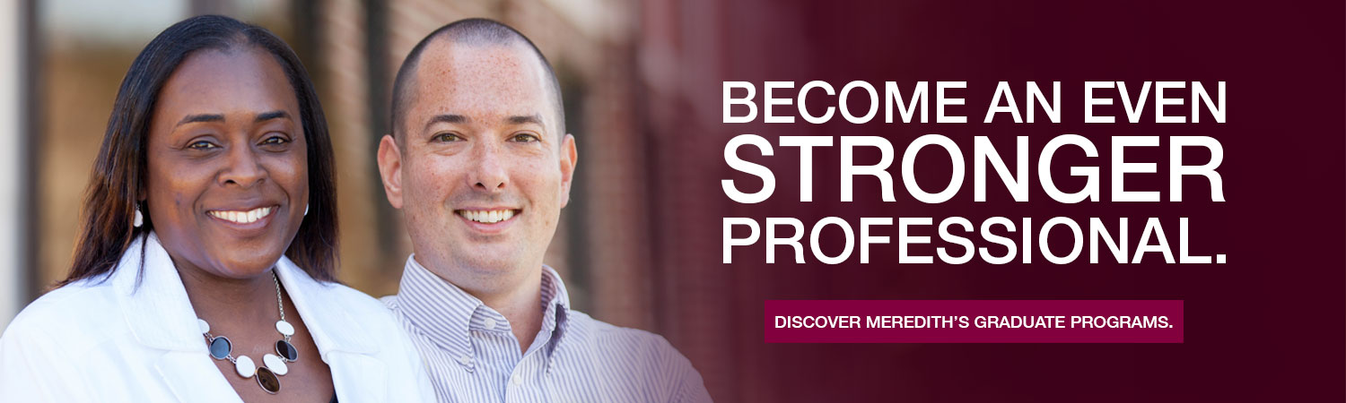 Become an even stronger professional. Discover Meredith's graduate programs.