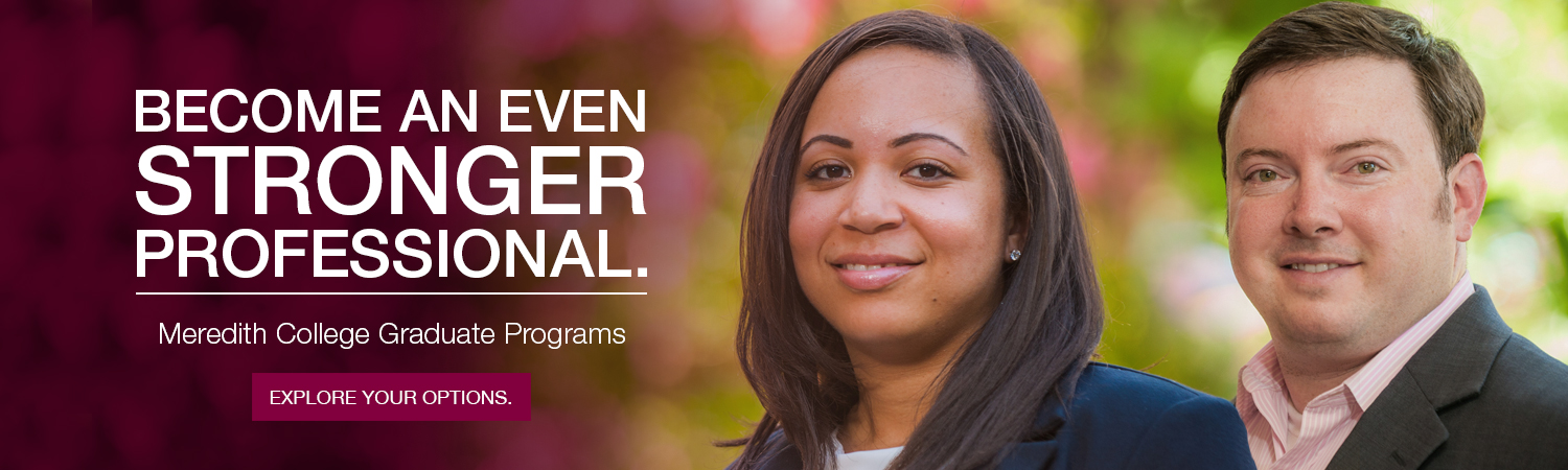 Become an even stronger professional. Meredith College Graduate Programs.