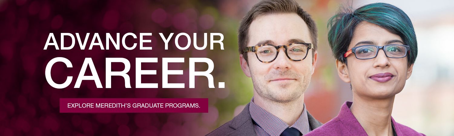 Advance your career. Explore Meredith's graduate programs.