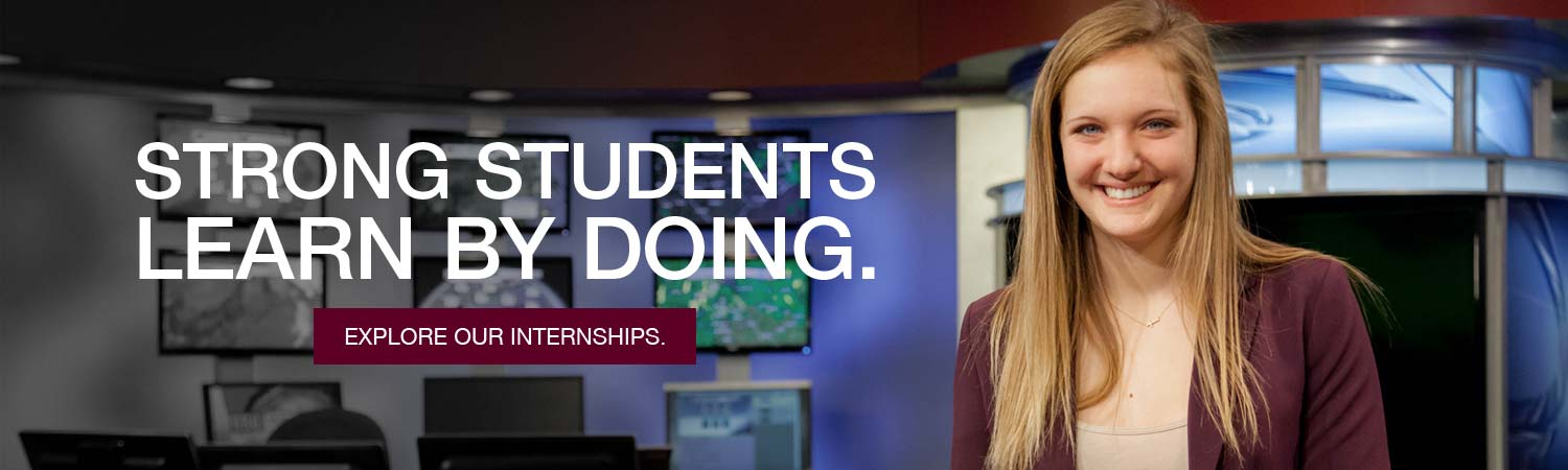 Strong students learn by doing. Explore our internships.