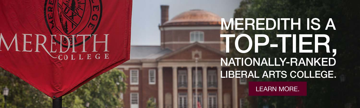 Meredith is a top-tier, nationally-ranked liberal arts college