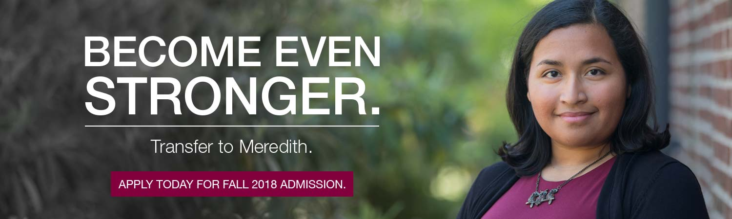 Become even stronger. Transfer to Meredith. Apply today for Fall 2018 admission.