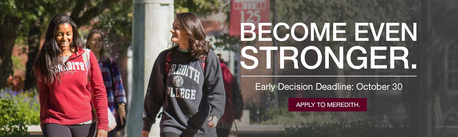 Image of Meredith students walking on campus and text that says Become even stronger. Early Decision Deadline: October 30