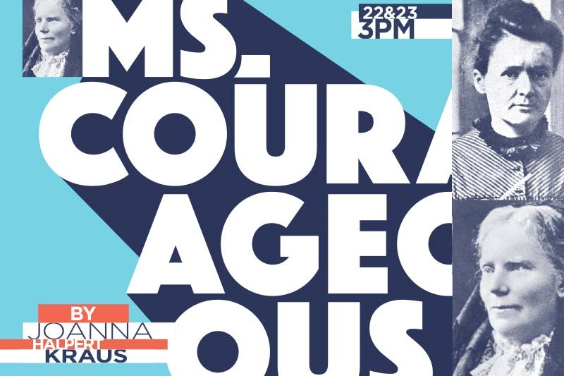 Poster for the play Ms Courageous. The poster is type treatment of the play's name with images of Elizabeth Blackwell and Marie Curie, the two women scientists featured in the play.
