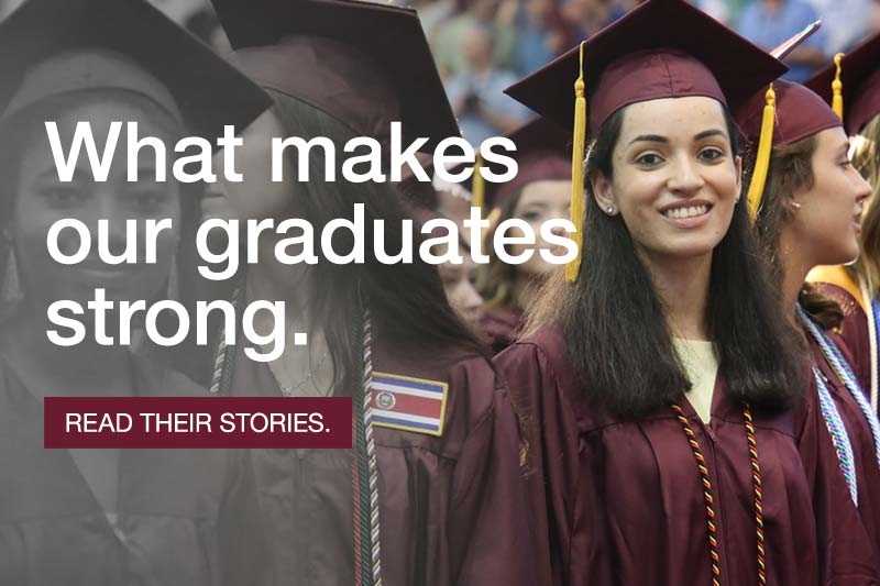 What makes our graduates strong. Read their stories.