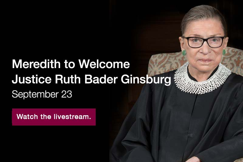 Meredith to Welcome Justice Ruth Bader Ginsburg. September 23. Learn more.