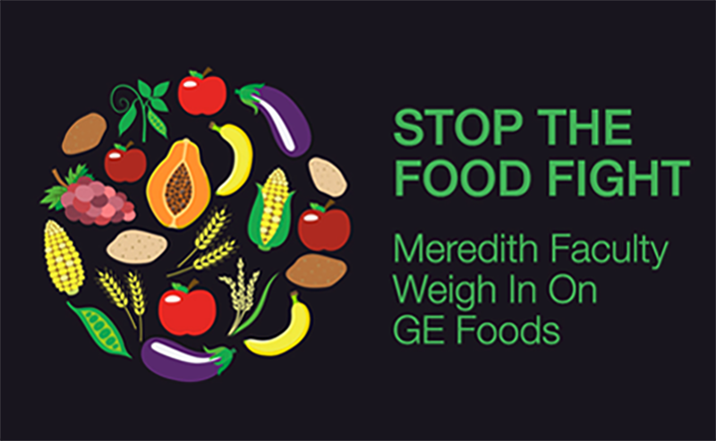 Stop the Food Fight: Meredith Faculty Weigh in on GE Foods