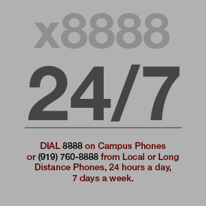 Dial 8888 on campus phones or 919-720-8888 other phones for the campus police. Open 24/7