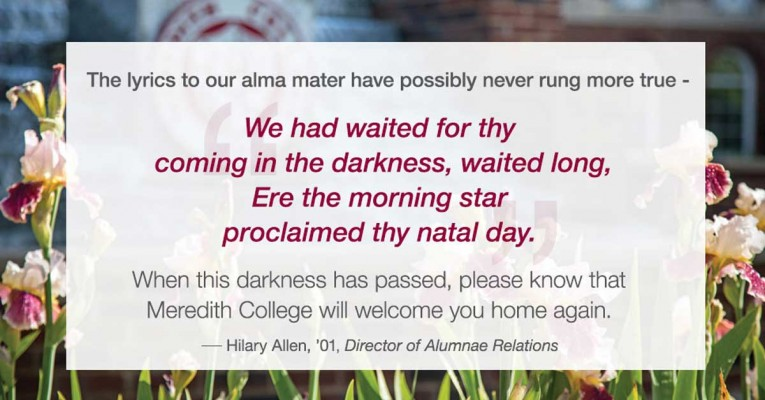 Inspirational Quote - When this darkness has passed, please know that Meredith College will welcome you home again.