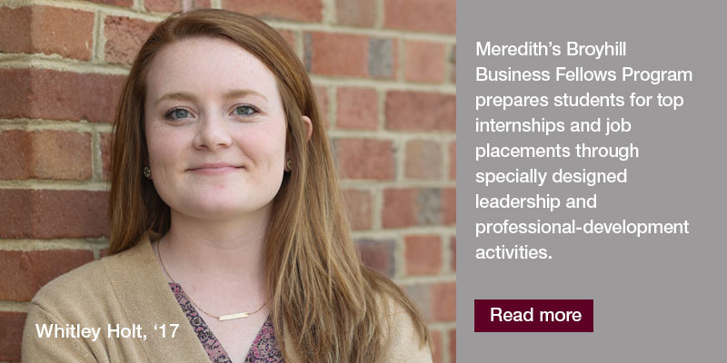 The Broyhill Business Fellows Program at Meredith College prepares students for top internships and job placements