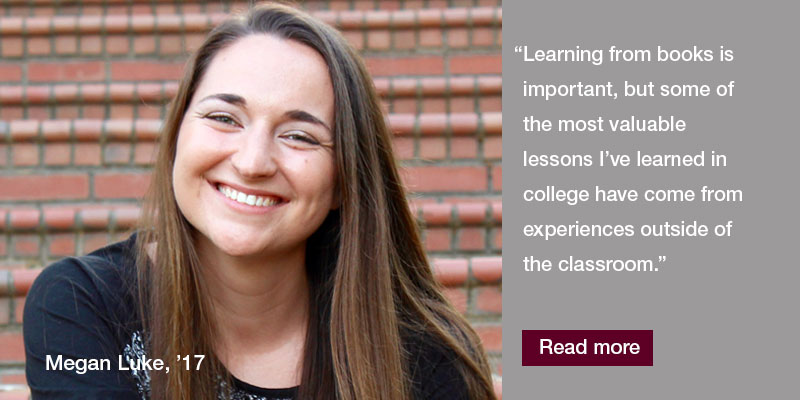 As a student-athlete, campus leader, and dual degree engineering student, Megan Luke, '17, was able to pursue all of her passions