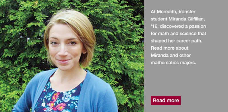 When Miranda Gilfillan, '16, came to Meredith College as a freshman transfer student, she had no idea what she wanted to study. After one math class, her path became clear