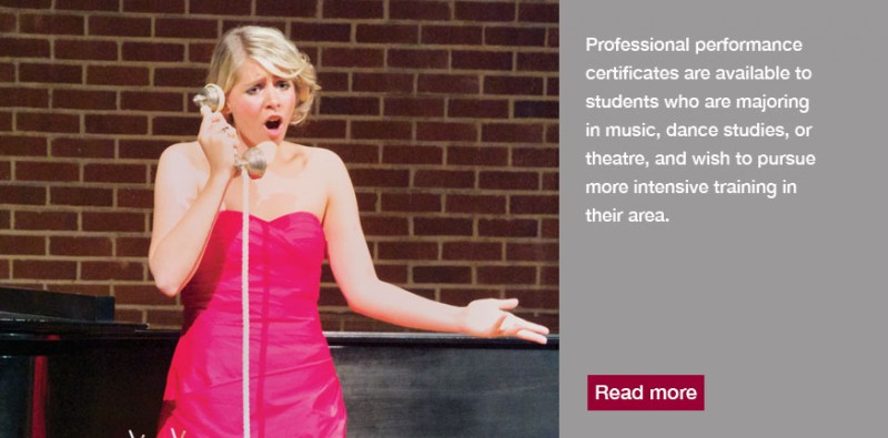 rofessional Performance Certificates are available to students who are majoring in Dance Studies, Music or Theatre, and wish to pursue more intensive training in their area.