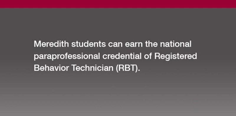 Meredith students can earn the paraprofessional credential of Registered Behavior Technician