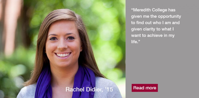 Meredith College was the right fit Rachel Didier, '15, from the beginning
