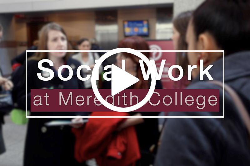 Click image showing text Social Work at Meredith College Overlaying Picture of Students to play video in modal