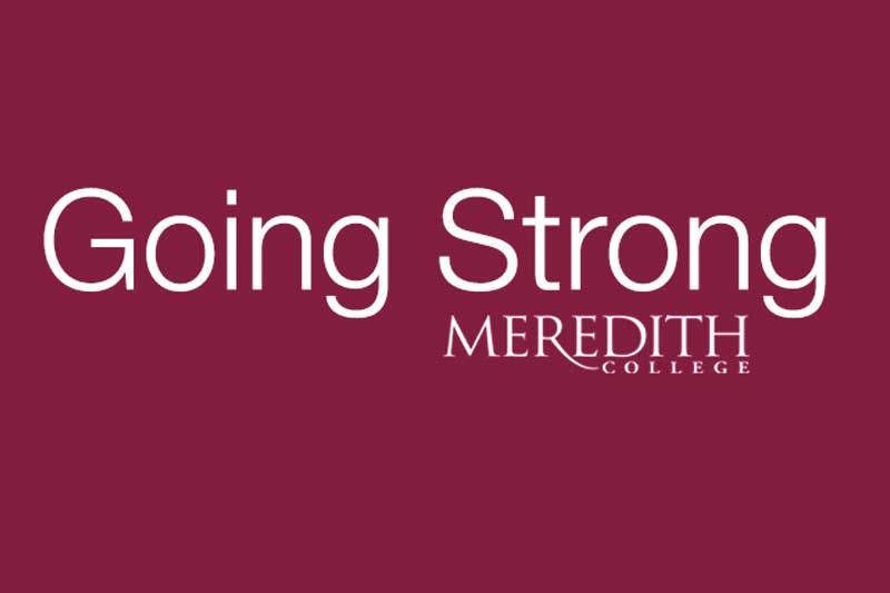 Graphic of the words Going Strong Meredith College in white on a maroon background